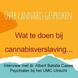 Video Albert Batalla wat te doen bij cannabisverslaving
